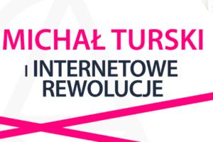 internetowe-rewolucje-michal-turski