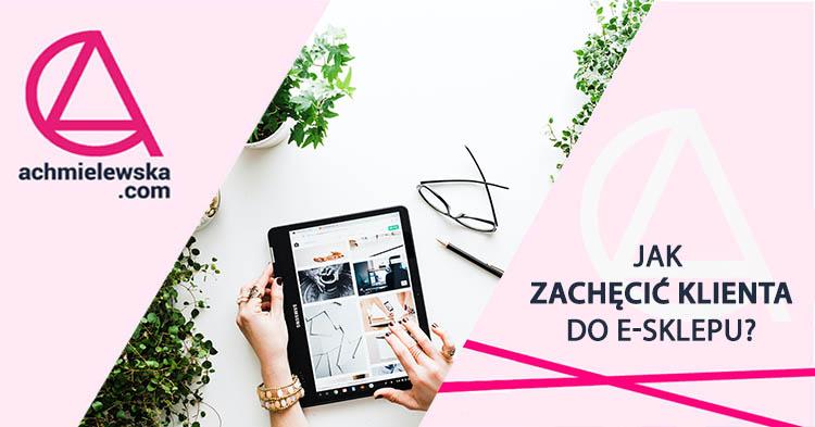 Jak zainteresować klienta Twoim sklepem internetowym